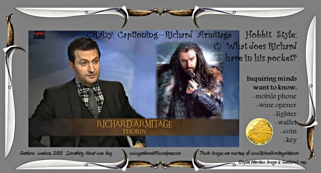 C--CRAzyCaptioningRichardArmitageHobbitStyle_WhatisinRAspocket_Jan0613GratianaLovelace